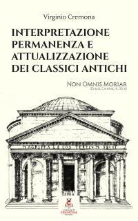 Interpretazione permanenza e attualizzazione dei classici antichi - di Virginio Cremona