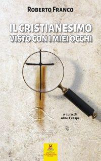 Il cristianesimo visto con i miei occhi - Roberto Franco