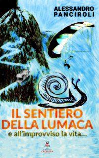 Il sentiero della lumaca - e all'improvviso la vita... - di Alessanro Panciroli